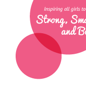 Inspiring all girls to be  Strong, Smart & Bold