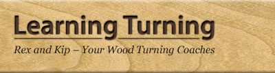 Learning Turning - Rex and Kip - Your Wood Turning Coaches