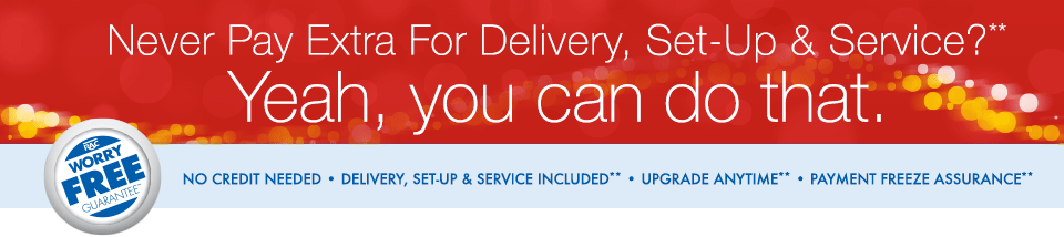 Never pay extra for deliver, set-up and service?** Yeah, you can do that.