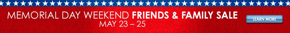 Memorial Day Weekend Friends and Family Sale - May 23-25