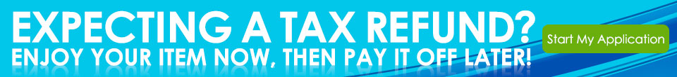 Expecting a Tax Refund? Enjoy your item now, then pay it off later!