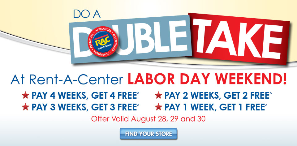Do A Double Take At Rent-A-Center Labor Day Weekend ��And Get Up To 4 Weeks Free!^ Find Your Store