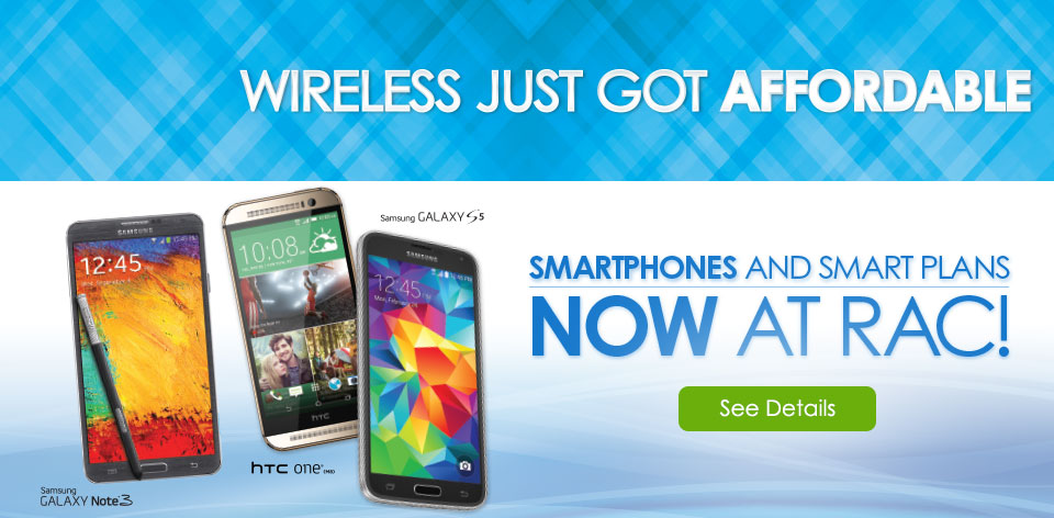 Wireless Just Got Affordable. Smarphones and Smart Plans Now at RAC! See Details