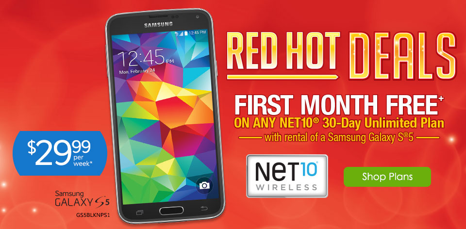 Red Hot Deals - First Month Free on any Net 10� 30-Day Unlimited Plan with rental of a Samsung Galaxy S�5