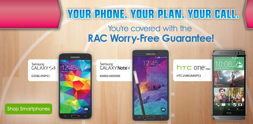 Your Phone. Your Plan. Your Call. You're covered with the RAC Worry-Free Guarantee!