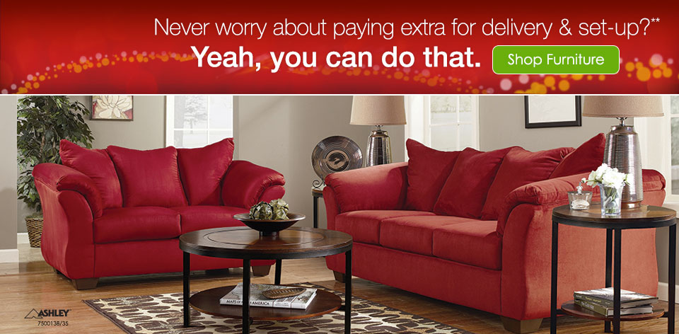 Never worry about paying extra for delivery and set-up?** Yeah, you can do that. Shop Furniture