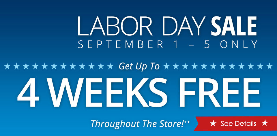 Labor Day Sale - September 1-5 Only. Get up to 4 weeks free throughout the store!++ See Details >