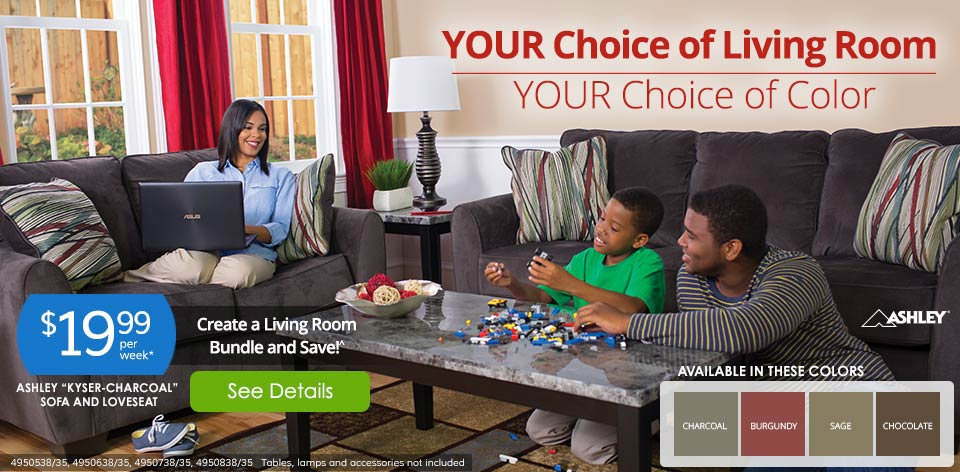 Your Choice of Living Room, Your Choice of Color! $19.99 Per Week* See Details >