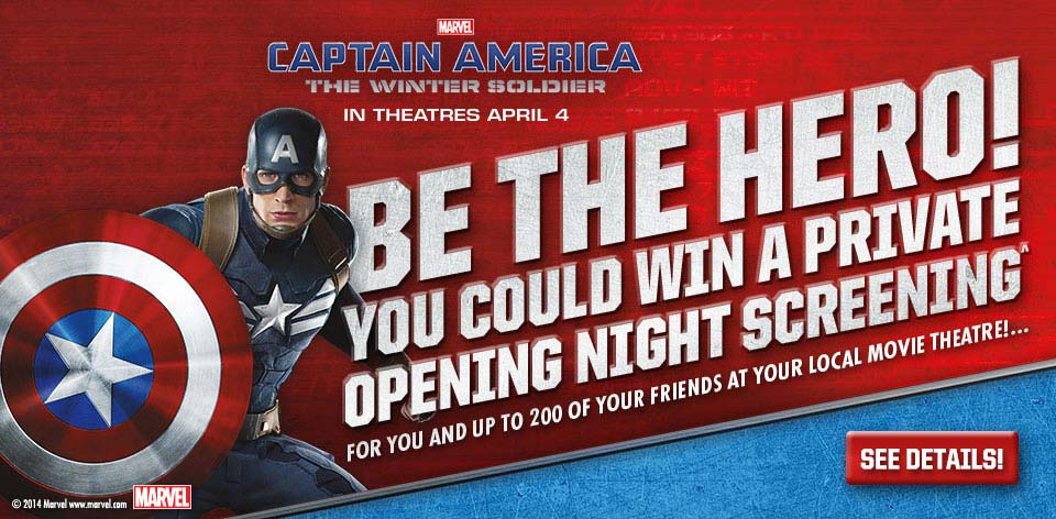 Be The Hero! You could win a private opening night screening. Marvel - Captain America - The Winter Soldier