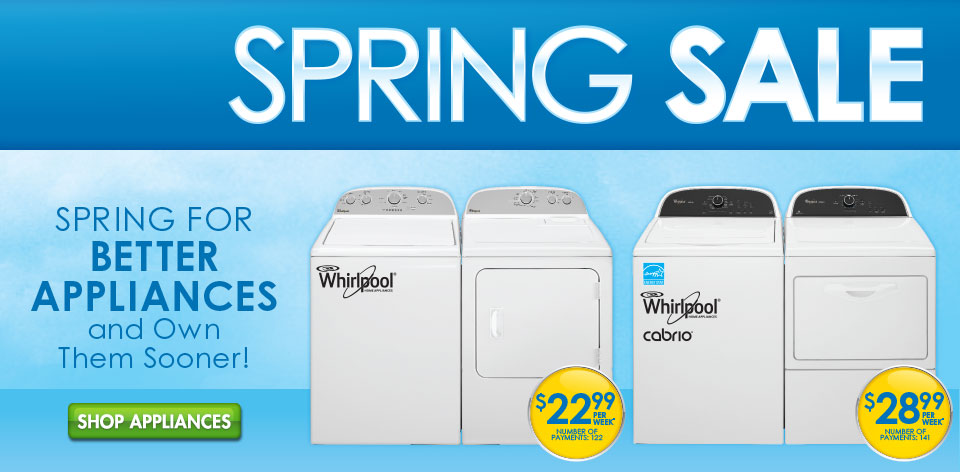 Spring Sale - Washers and Dryers - Spring for Better Appliances and Own Them Sooner!