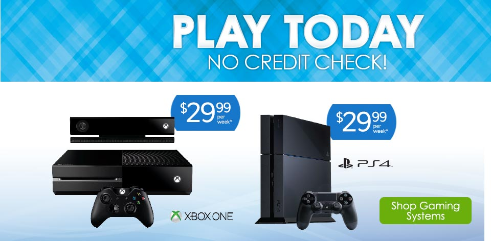 Play Today - No Credit Check! Shop Gaming Systems