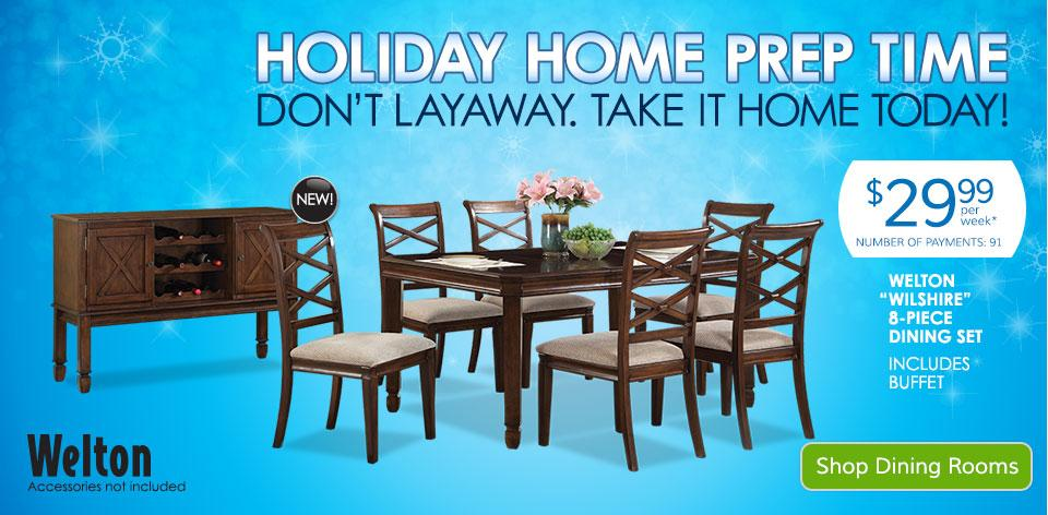 Holiday Home Prep Time - Don't Layaway. Take It Home Today! Shop Dining Rooms