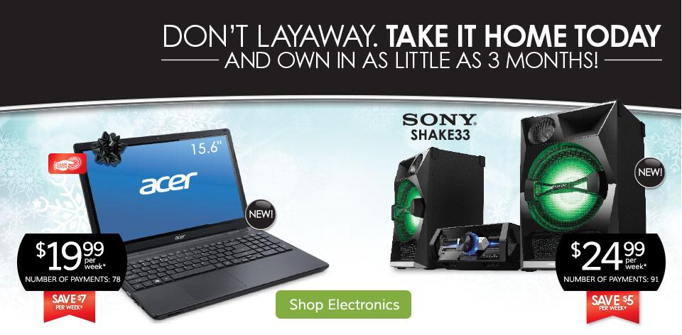 Don't Layaway. Take It Home Today! Shop Electronics