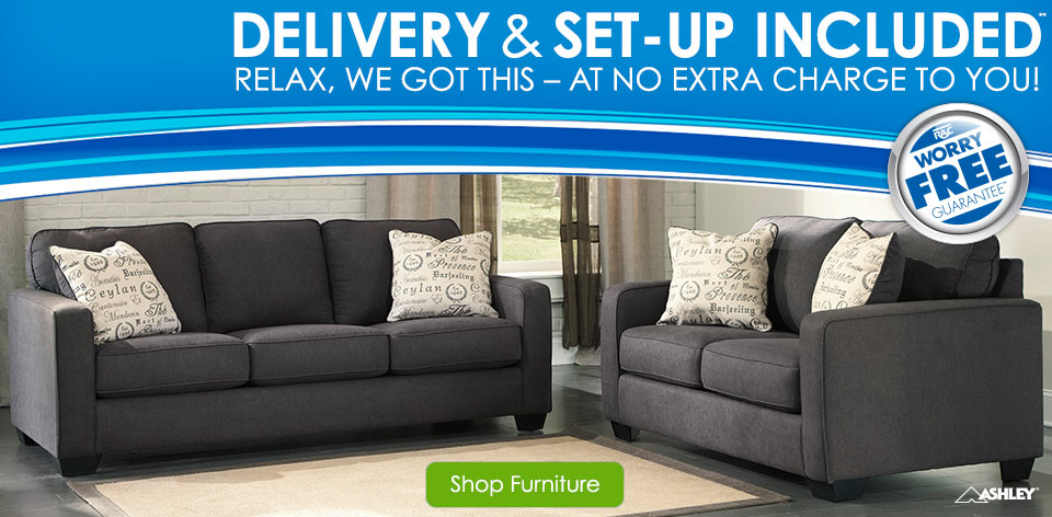Delivery & Set-Up Included.** Relax, we got this - at no extra charge to you! Shop Furniture