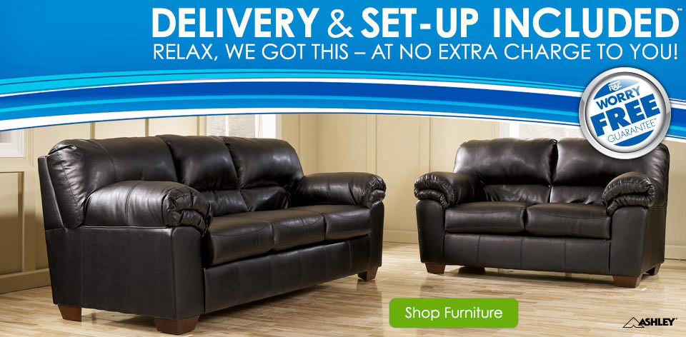 Delivery and Set-Up included. Relax, we got this � at no extra charge to you! Shop Furniture >