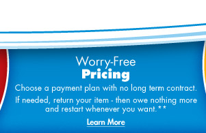 Worry-Free Pricing - Choose a payment option with no long-term contract. If needed, return your item and owe nothing more – then restart whenever you want.**