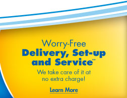 Worry Free Delivery, Set-up and Service** - We take care of it at no extra charge!